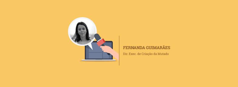 """""""A resiliência, mantendo um espírito fresco e inovador, precisa ser prioridade de todo gestor criativo"""" – Fernanda Guimarães"""